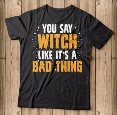 You Say Witch Like It's A Bad Thing Funny Halloween T-Shirt  Makes a great gift for Witch Lover this halloween 2018. This is sure to be a hit at this year's Halloween party. Show up to your trick or treating, Drinking wine and candy hunting in style with this awesome You Say Witch Like It's A Bad Thing T-Shirt Halloween 2018, Funny Halloween, Halloween Shirt, Halloween Party, Branded T Shirts, Fashion Brands, Drinking, Hunting, Witch