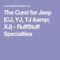 The Cure! for Jeep (CJ, YJ, TJ & XJ) - RuffStuff Specialties