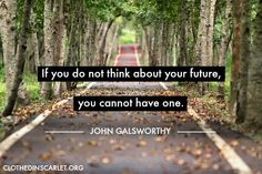 If you do not think about your future, you cannot have one. - John Galsworthy #Quotes