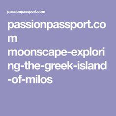 passionpassport.com moonscape-exploring-the-greek-island-of-milos
