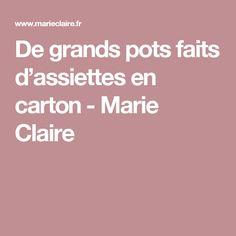De grands pots faits d'assiettes en carton - Marie Claire