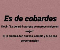 Es de cobardes Sad Quotes, Best Quotes, Love Quotes, Inspirational Quotes, Amor Quotes, Qoutes, Ex Amor, Love Phrases, Magic Words