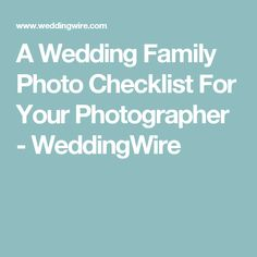 A Wedding Family Photo Checklist For Your Photographer - WeddingWire