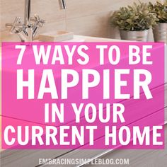 Just because you aren't living in your dream home doesn't mean you can't absolutely love where you live! Read these ways to be happier in your current home.