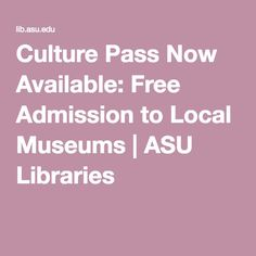 Culture Pass Now Available: Free Admission to Local Museums | ASU Libraries