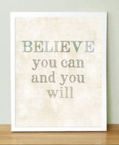 Believe You Can & You Will