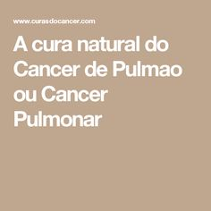A cura natural do Cancer de Pulmao ou Cancer Pulmonar