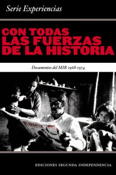"With All The Forces of History: Documents of the MIR 1968-1974 (in Spanish)  ""This book presents a collection of writings from Chile's Movement of the Revolutionary Left (MIR) from 1968 to 1974. The original compilation, made by members of that organization who saved many internal documents from oblivion or destruction, focused on the work of the Secretary General of the MIR, Miguel Enríquez."""