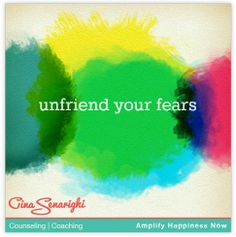 unfriend your fears www.amplifyhappinessnow.com #fearless
