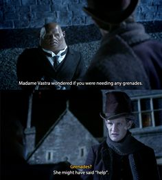 """""""Strax: Madame Vastra wondered if you were needing any grenades. The Doctor: Grenades? Strax: She might have said help."""" Doctor Who - The Snowmen #doctorwho"""