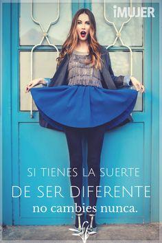 #Frases Si tienes la suerte de ser diferente, no cambies nunca.