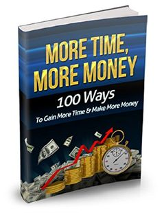 More Time More Money: 100 Ways To Gain More Time & Make More Money, http://www.amazon.com/gp/product/B0796RJNPD/ref=cm_sw_r_pi_eb_.soBAb610BPX2