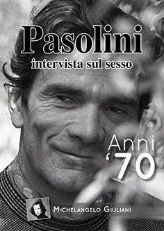 Pasolini intervista sul sesso: anni '70 (interviste a per...…