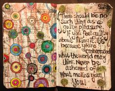 I am sure there is a quote out there that encompasses this idea, but this one I wrote. My art journal- Kristin Blake