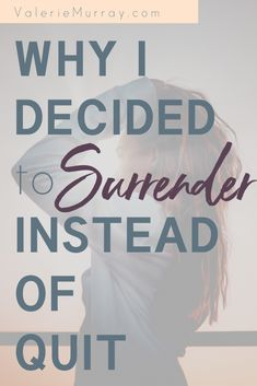 Why I Decided to Surrender Instead of Quit - Valerie Murray Why I Decided to Surrender Instead of Quit - Valerie Murray<br> When life doesn't make sense, it can be tempting to give up on our dreams. Read why I decided to surrender instead of quit. Christian Faith, Christian Women, Christian Living, Book Proposal, Scripture Cards, Seeking God, Christian Encouragement, Busy Life, Knowing God