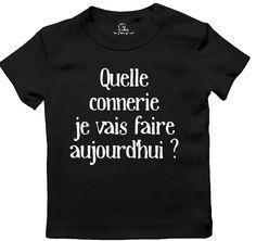 Quelle connerie je vais faire aujourd'hui ? T-shirt enfant de 1 ans à 12 ans www.tshirtvip.com