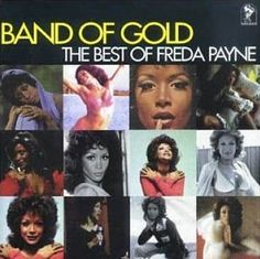 BAND OF GOLD, by Freda Payne.