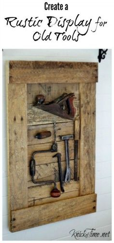 Woodworking Projects Keepsake Old Tools Display - Create a rustic display for old tools or other family keepsakes. Tutorial by Knick of Time - contributor at My Repurposed Life.