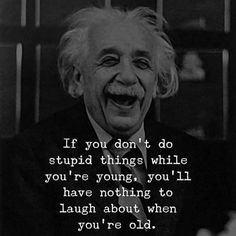 Positive Quotes : If you dont do stupid things while youre young youll have noth. - Albert Einstein-Zitate - The Stylish Quotes Wise Quotes, Quotable Quotes, Happy Quotes, Motivational Quotes, Funny Quotes, Inspirational Quotes, Stupid Quotes, Lyric Quotes, Movie Quotes