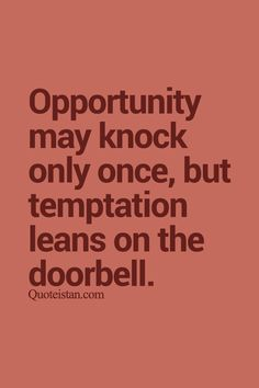 #Opportunity may knock only once but temptation leans on the doorbell. http://www.quoteistan.com/2015/09/opportunity-may-knock-only-once-but.html