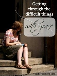 This is a great post on getting through the difficult things with grace!