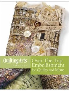 Over-The-Top Embellishment for Quilts and More eBook for learning the most innovative techniques in embellishing quilts.