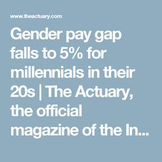 Gender pay gap falls to 5% for millennials in their 20s     The Actuary, the official magazine of the Institute and Faculty of Actuaries