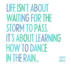 top life quotes on dance » Quotes Orb - A Planet of Quotes. I need to learn to dance in the rain. there will always be troubles so instead of sulking take the bad and learn to accept it.. dance in the rain
