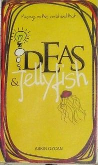 #IdeasandJellyfish\' brings to you a unique and entertaining pack of thoughts! Ozcan pins down in this entertaining collection, a fascinating insight of a world we know (or think we know!) and the one we imagine