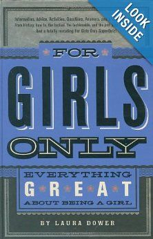 For Girls Only: Everything Great About Being a Girl - 6th grade gift