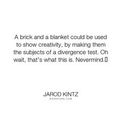 "Jarod Kintz - ""A brick and a blanket could be used to show creativity, by making them the subjects..."". humor, funny, strange, random, weird, surreal, wild, bizarre, brick-and-blanket-test, unexpected, brick-and-blanket-uses, brick-and-blanket-iq-test, brick-and-blanket-responses"