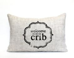 """welcome to my crib pillow, phrase pillow, baby gift, nursery gift, new baby gift - """"Welcome to my Crib"""""""