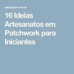 16 Ideias Artesanatos em Patchwork para Iniciantes