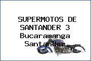 http://tecnoautos.com/wp-content/uploads/imagenes/concesionarios/motos/thumbs/supermotos-de-santander-3-bucaramanga-santander.jpg Teléfono y Dirección de SUPERMOTOS DE SANTANDER 3, Bucaramanga, Santander, Colombia - http://tecnoautos.com/actualidad/directorio/concesionarios-motos/supermotos-de-santander-3-bucaramanga-santander-colombia/