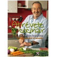 Atrévete a cocinar / Recetario de Carlos Arguiñano.