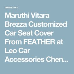 Maruthi Vitara Brezza Customized Car Seat Cover From FEATHER at Leo Car Accessories Chennai