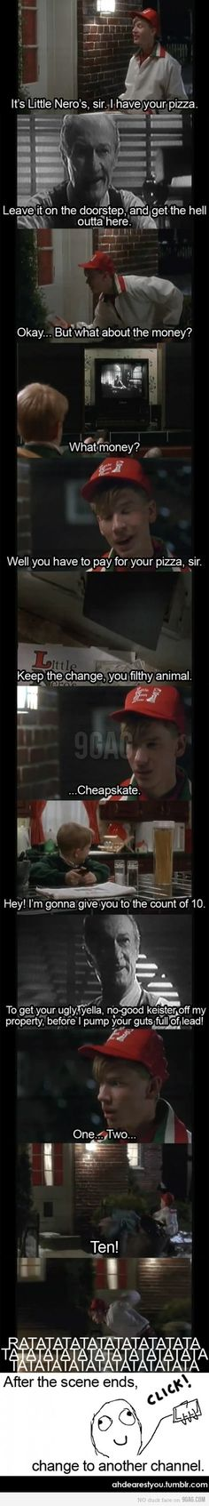 The only reason why I watch Home Alone reruns.