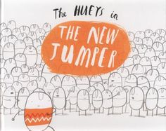 FICTION:The thing about the Hueys is they all look the same, they all think the same, they all do the same. Until one day, one of them knits himself a new jumper.