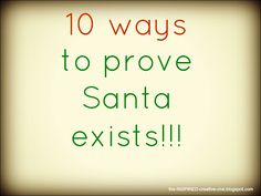 Will need this someday! 10 ways to prove Santa exists! A must if you have children!
