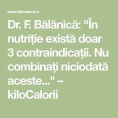 """Dr. F. Bălănică: """"În nutriție există doar 3 contraindicații. Nu combinați niciodată aceste..."""" – kiloCalorii"""