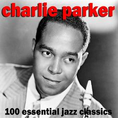 Charlie Parker - 100 Essential Jazz Classics - Very Best Of (AudioSonic ...