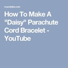 "How To Make A ""Daisy"" Parachute Cord Bracelet - YouTube"