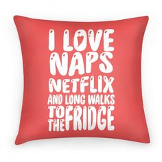 I Love Naps Netflix and Long Walks To...   Pillows and Pillow Cases   HUMAN