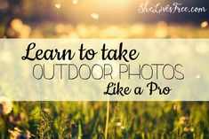 Learn to take outdoor photos like an expert! Pro photography for regular women!