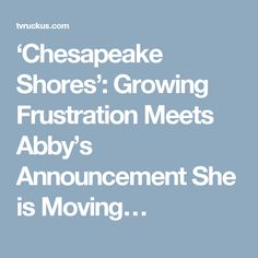'Chesapeake Shores': Growing Frustration Meets Abby's Announcement She is Moving…