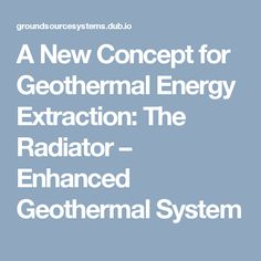 A New Concept for Geothermal Energy Extraction: The Radiator – Enhanced Geothermal System