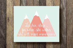 Let Her Sleep For When She Wakes - Instant Download Art Print - She Will Move Mountains - Let Her Sleep Printable - Mountain Nursery Print