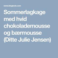 Sommerlagkage med hvid chokolademousse og bærmousse (Ditte Julie Jensen)