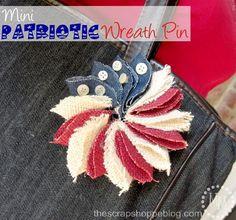 DIY 4th of July crafts wreath pinhttp://www.thescrapshoppeblog.com/2012/06/mini-patriotic-wreath-pin.html