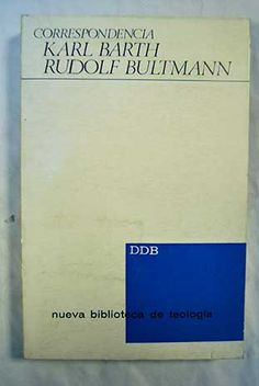 Correspondencia Karl Barth - Rudolf Bultmann : 1922 - 1966 / bajo la dirección de Bernd Jaspert Publicación Bilbao : Desclée de Brouwer, D.L. 1973